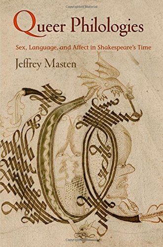 Queer Philologies: Sex, Language, and Affect in Shakespeare's Time (Material Texts) by University of Pennsylvania Press