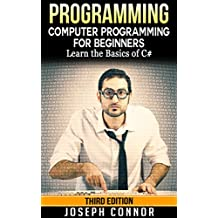 C#: Computer Programming For Beginners: Learn The Basics Of C Sharp Programming - 3rd Edition (2017)