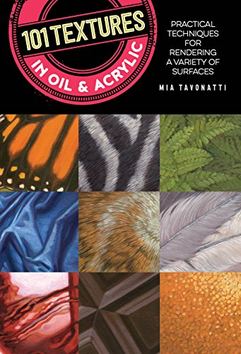 101 Textures in Oil and Acrylic: Practical techniques for rendering a variety of surfaces
