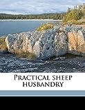 Practical Sheep Husbandry, William A. Burns, 1174920769