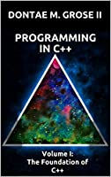 Programming in C++: Volume I: The Foundation of C++ Front Cover