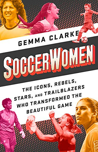 Soccerwomen: The Icons, Rebels, Stars, and Trailblazers Who Transformed the Beautiful Game (Best Soccer Player In The World 2019)
