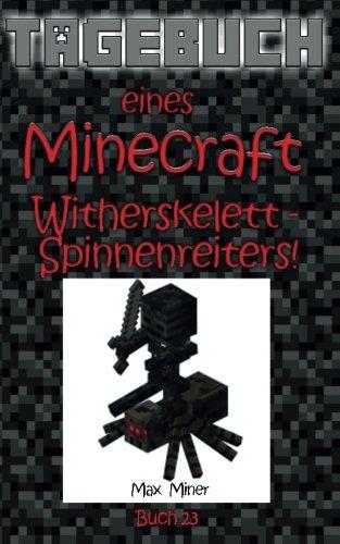 Tagebuch eines Minecraft Witherskelett-Spinnenreiters! (Tagebuch eines Minecraft Max, Band 23)