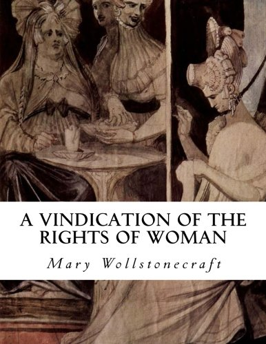 A Vindication of the Rights of Woman: With Strictures on Political and Moral Subjects (A Vindication Of The Rights Of A Woman)