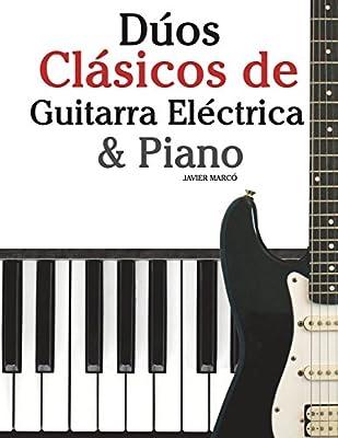 Dúos Clásicos de Guitarra Eléctrica & Piano: Piezas fáciles de ...