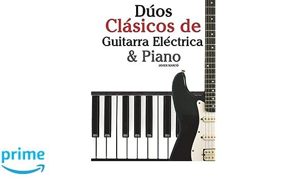 Dúos Clásicos de Guitarra Eléctrica & Piano: Piezas fáciles de Bach, Mozart, Beethoven y otros compositores (en Partitura y Tablatura) (Spanish Edition): ...