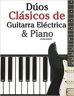Dúos Clásicos de Guitarra Eléctrica & Piano: Piezas fáciles de Bach, Mozart, Beethoven y otros compositores en Partitura y Tablatura - 9781478275886: ...