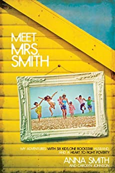 Meet Mrs. Smith: My Adventures with Six Kids, One Rockstar Husband, and a Heart to Fight Poverty by [Smith, Anna]