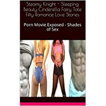 Steamy Knight - Sleeping Beauty Cinderella Fairy Tale Fifty Romance Love Stories: Porn Movie Exposed - Shades of Sex (Good Knight Kiss Book 28)