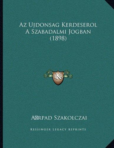 Az Ujdonsag Kerdeserol A Szabadalmi Jogban (1898) (Hungarian Edition) pdf