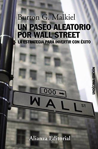Un paseo aleatorio por Wall Street: La estrategia para invertir con éxito (Undécima edición) (Libros Singulares (LS)) Burton G. Malkiel