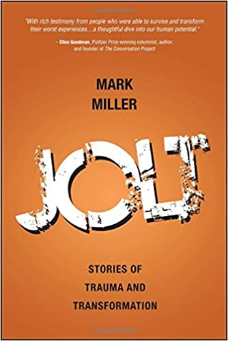 Jolt Stories Of Trauma And Transformation Mark Miller
