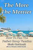 The More The Merrier: How To Plan The Perfect Group Vacation (Just Add Water) (Volume 13)