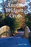 Another Bridge to Cross, Sara E. Teller, 143031060X