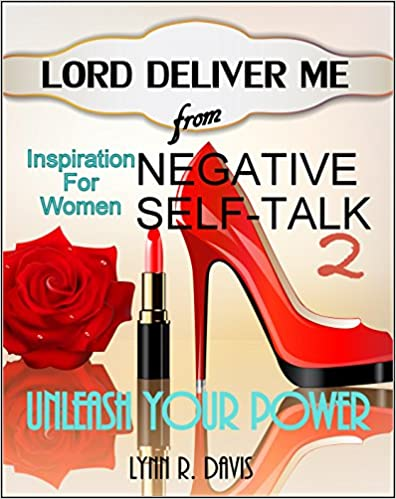 Lord Deliver Me From Negative Self Talk 2 Woman Unleash Your Power: Inspiration and Motivation For The Issues That Women Face