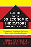 The WSJ Guide to the 50 Economic Indicators That Really Matter, Simon Constable and Robert E. Wright, 0062001388