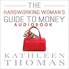 The Hardworking Woman's Guide to Money Audiobook by Kathleen Thomas Narrated by Kathleen Thomas