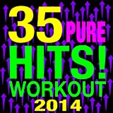 35 pop hits 2014 - 35 Pure Hits! Workout 2014