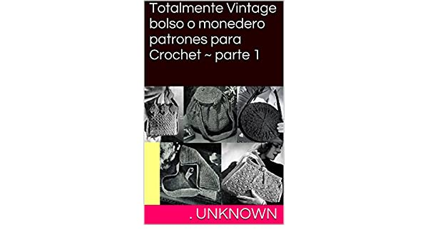 Amazon.com: Totalmente Vintage bolso o monedero patrones para Crochet ~ parte 1 (Spanish Edition) eBook: Unknown: Kindle Store