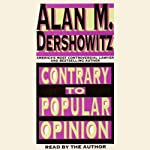Contrary to Popular Opinion: America's Most Controversial Lawyer Speaks Out | Alan M. Dershowitz