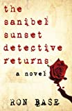 The Sanibel Sunset Detective Returns, Ron Base, 0973695552