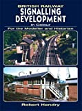 British Railway Signalling Development in Colour for the Modeller and Historian by Robert Hendry (2009-01-08)