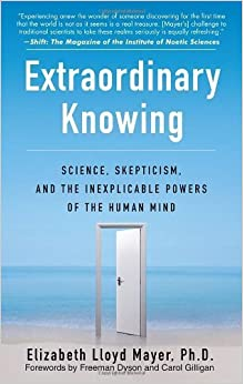 Book Extraordinary Knowing: Science, Skepticism, and the Inexplicable Powers of the Human Mind by Elizabeth Lloyd Mayer (2008-02-26)