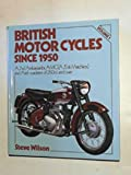 British Motor Cycles Since 1950: AJW, Ambassador, AMC (AJS and Matchless) and Ariel - Roadsters of 250cc and Over v. 1