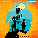 Because We Are: A Novel of Haiti Audiobook by Ted Oswald Narrated by Bahni Turpin