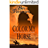 COLOR MY HORSE (Romantic Mystery)
