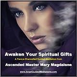 Awaken Your Spiritual Gifts - Mary Magdalene - Guided Meditation