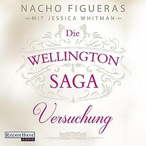 Versuchung (Die Wellington-Saga 1) Hörbuch