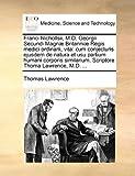 Franci Nichollsii, M D Georgii Secundi Magnæ Britanniæ Regis Medici Ordinarii, Vit, Thomas Lawrence, 1170646638