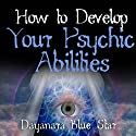 How to Develop Your Psychic Abilities Audiobook by Dayanara Blue Star Narrated by Gene Blake