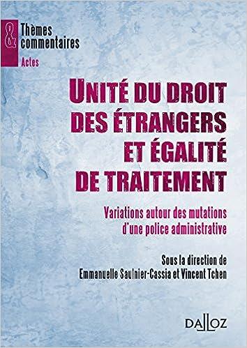 En ligne Unité du droit des étrangers et égalité de traitement - 1ère édition: Variations autour des mutations d'une police administrative epub, pdf