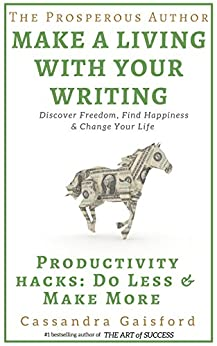 The Prosperous Author: How to Make a Living With Your Writing: Productivity Hacks: Do Less & Make More (Prosperity for Authors Book 2) by [Gaisford, Cassandra]