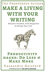 The Prosperous Author: How to Make a Living With Your Writing: Productivity Hacks: Do Less & Make More (Prosperity for Authors Book 2)