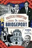 Political Corruption in Bridgeport:: Scandal in the Park City
