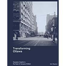 Transforming Ottawa: Canada's Capital in the eyes of Jacques Gréber
