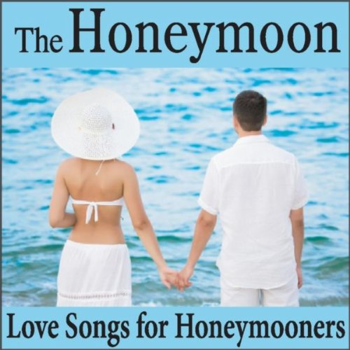 The honeymoon love songs for honeymooners and wedding