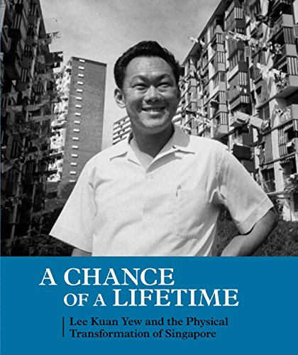 A Chance of a Lifetime: Lee Kuan Yew and the Physical Transformation of Singapore