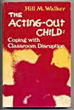 The Acting-Out Child, Hill M. Walker, 0205065694