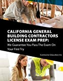 California Contractors License Exam Prep: We Guarantee You Pass The Exam On Your First Try