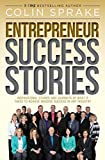 Entrepreneur Success Stories: Inspirational Stories And Journeys Of What It Takes To Achieve Massive Success In Any Industry