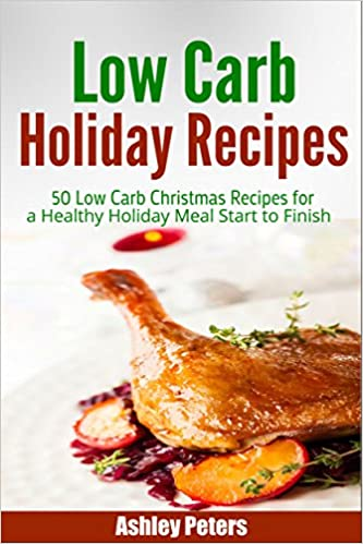 Low Carb Holiday Recipes: 50 Low Carb Christmas Recipes For