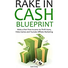 Rake In Cash Blueprint: Make a Part-Time Income via Thrift Store, Video Games and Youtube Affiliate Marketing