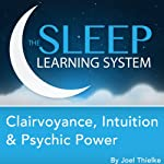 Clairvoyance, Intuition & Psychic Power Guided Meditation and Affirmations: Sleep Learning System | Joel Thielke