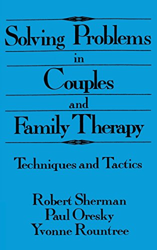 Solving Problems In Couples And Family Therapy: Techniques And Tactics