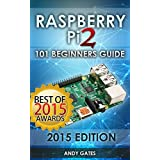 Raspberry Pi 2: 101 Beginners Guide: The Definitive Step by Step guide for what you need to know to get started (Raspberry Pi 2, Raspberry, Single Board ... Pi Programming, Raspberry Pi Projects)