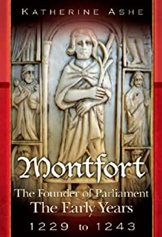 Montfort The Early Years 1229 to 1243 (Montfort The Founder of Parliament series) by [Ashe, Katherine]